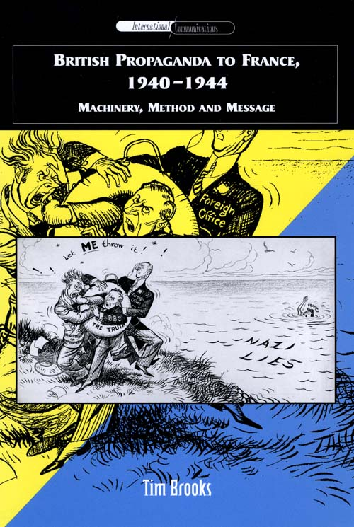 British Propaganda to France, 1940-1944: Machinery, Method and Message by Tim Brooks