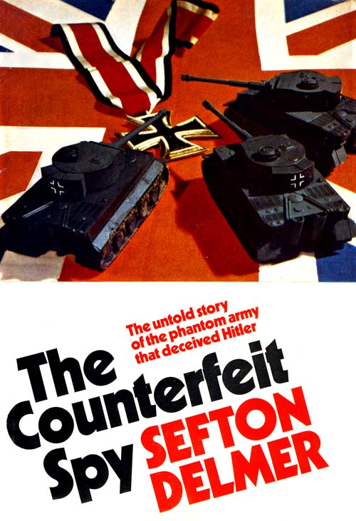 The Counterfeit Spy by Sefton Delmer, (Hutchinson, 1973)