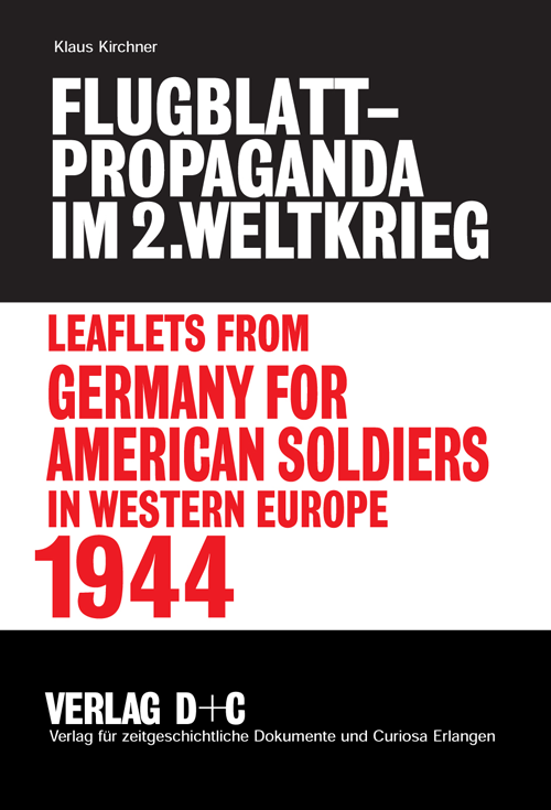 Leaflets from the U.S. Armies for German Soldiers in Western Europe, 1944-1945 by Klaus Kirchner
