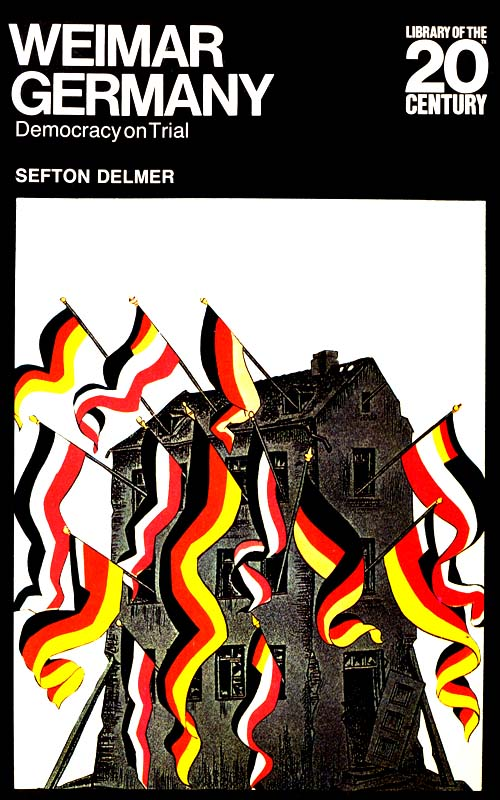 Weimar Germany: Democracy on Trial by Sefton Delmer, (Macdonald/American Heritage, 1972)