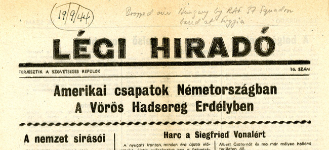 "Leaflet-newspapers: Fig. 11. This particular newspaper, ""News from the Air""  was dropped by the RAF over Hungary in 1944. The information pencilled at the  top came from a member of the aircrew."